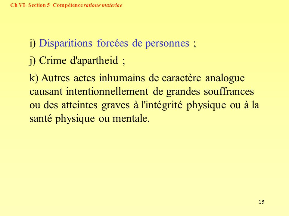 i) Disparitions forcées de personnes ; j) Crime d apartheid ;