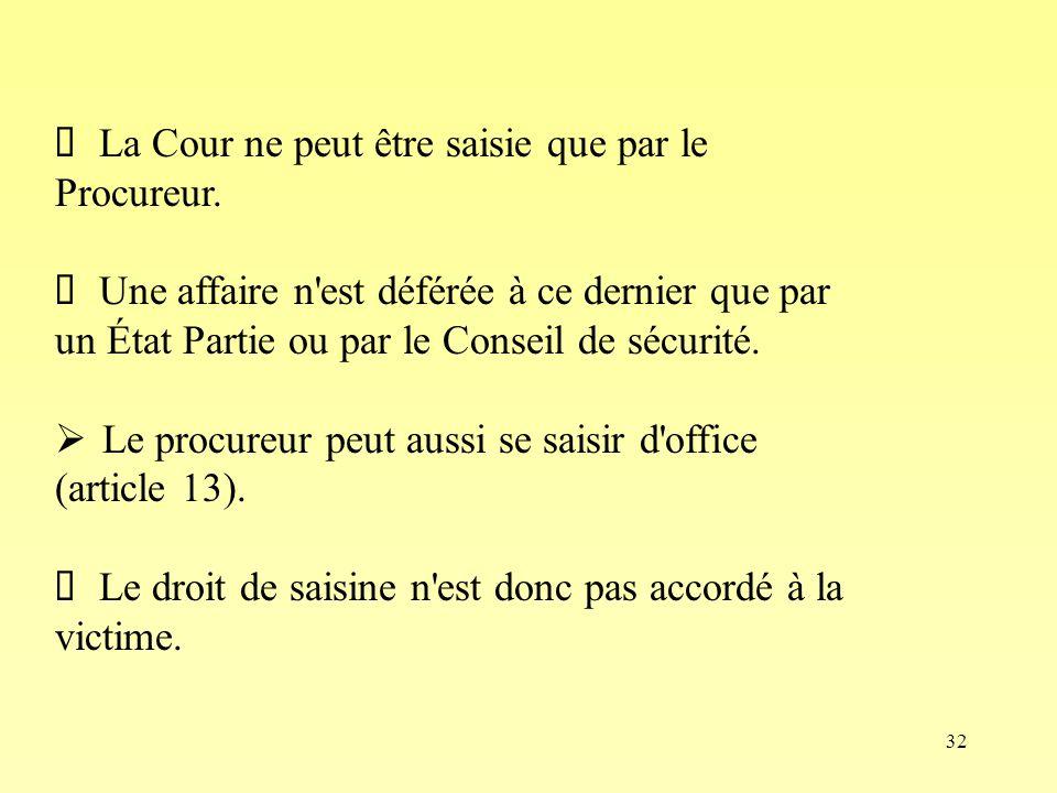 Ø La Cour ne peut être saisie que par le Procureur.