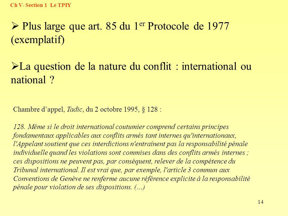 Plus large que art. 85 du 1er Protocole de 1977 (exemplatif)