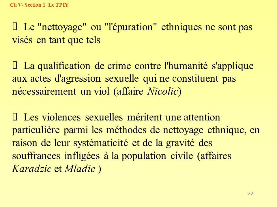 Ch V- Section 1 Le TPIY Ø Le nettoyage ou l épuration ethniques ne sont pas visés en tant que tels.
