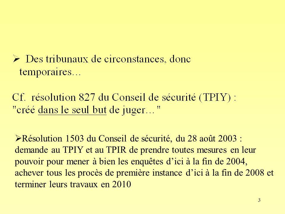 Résolution 1503 du Conseil de sécurité, du 28 août 2003 : demande au TPIY et au TPIR de prendre toutes mesures en leur pouvoir pour mener à bien les enquêtes d'ici à la fin de 2004, achever tous les procès de première instance d'ici à la fin de 2008 et terminer leurs travaux en 2010