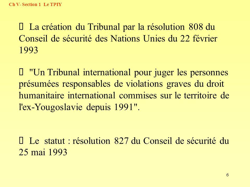 Ø Le statut : résolution 827 du Conseil de sécurité du 25 mai 1993