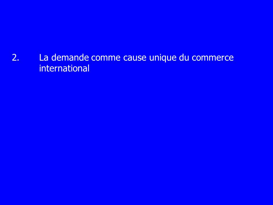 2. La demande comme cause unique du commerce international