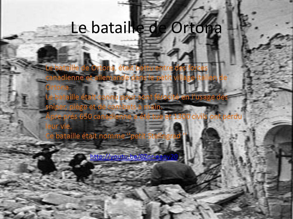 Le bataille de Ortona Le bataille de Ortona, était battu entre des forces canadienne et allemande dans le petit village italien de Ortona.