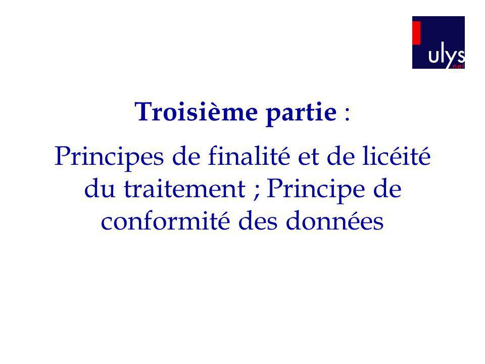 Troisième partie : Principes de finalité et de licéité du traitement ; Principe de conformité des données.