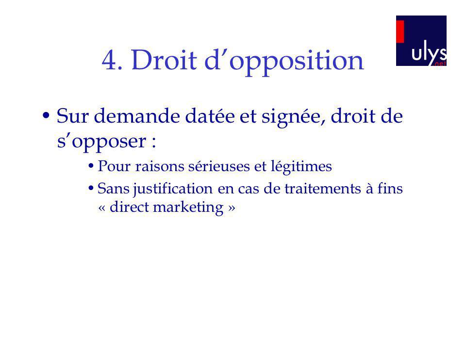 4. Droit d'opposition Sur demande datée et signée, droit de s'opposer : Pour raisons sérieuses et légitimes.