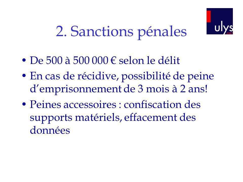 2. Sanctions pénales De 500 à 500 000 € selon le délit