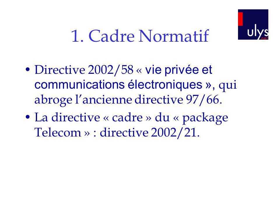 1. Cadre Normatif Directive 2002/58 « vie privée et communications électroniques », qui abroge l'ancienne directive 97/66.