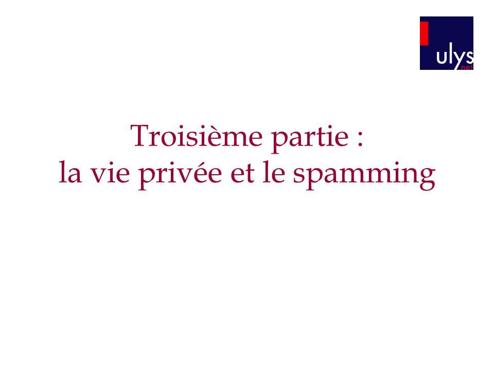 Troisième partie : la vie privée et le spamming