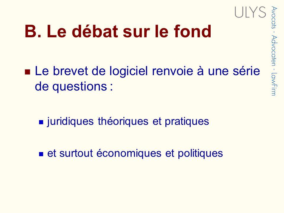 B. Le débat sur le fond Le brevet de logiciel renvoie à une série de questions : juridiques théoriques et pratiques.