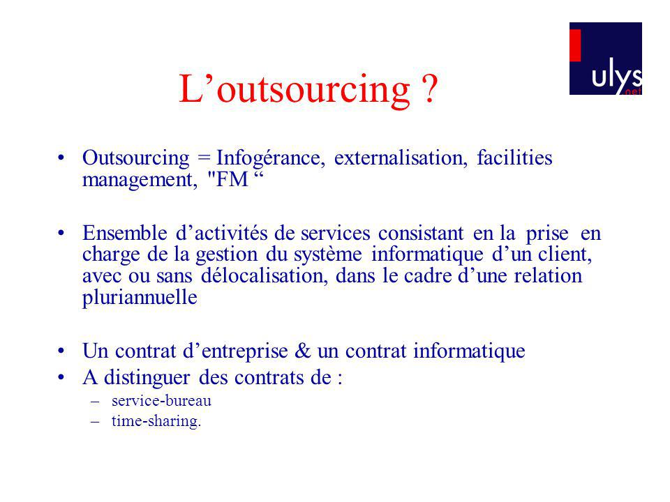 L'outsourcing Outsourcing = Infogérance, externalisation, facilities management, FM