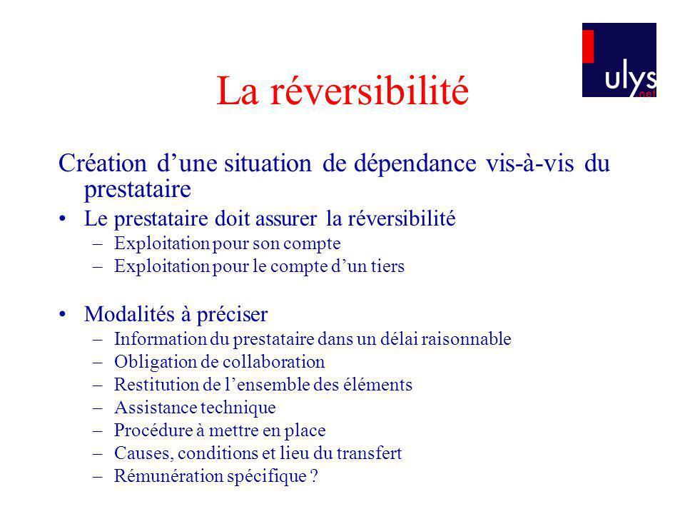 La réversibilité Création d'une situation de dépendance vis-à-vis du prestataire. Le prestataire doit assurer la réversibilité.