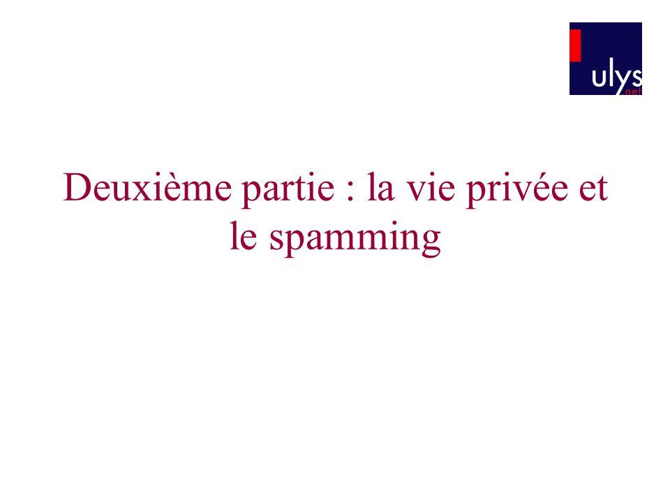 Deuxième partie : la vie privée et le spamming