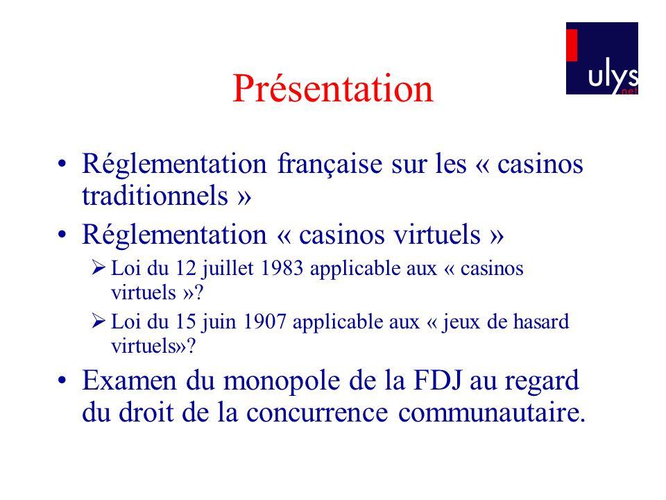 Présentation Réglementation française sur les « casinos traditionnels » Réglementation « casinos virtuels »