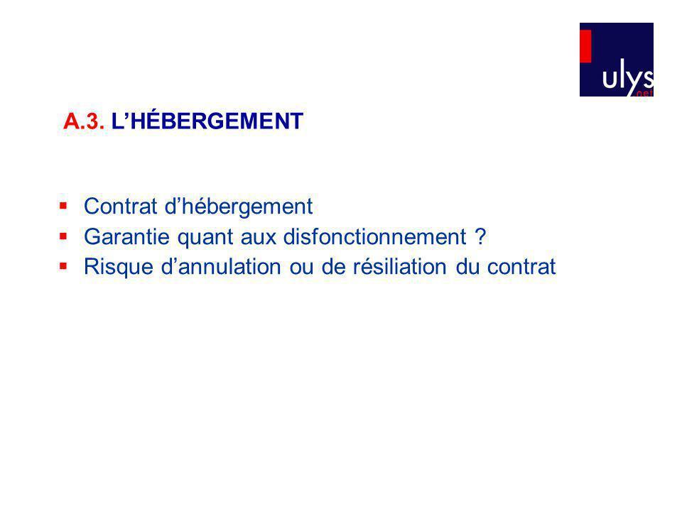 A.3. L'HÉBERGEMENT Contrat d'hébergement. Garantie quant aux disfonctionnement .