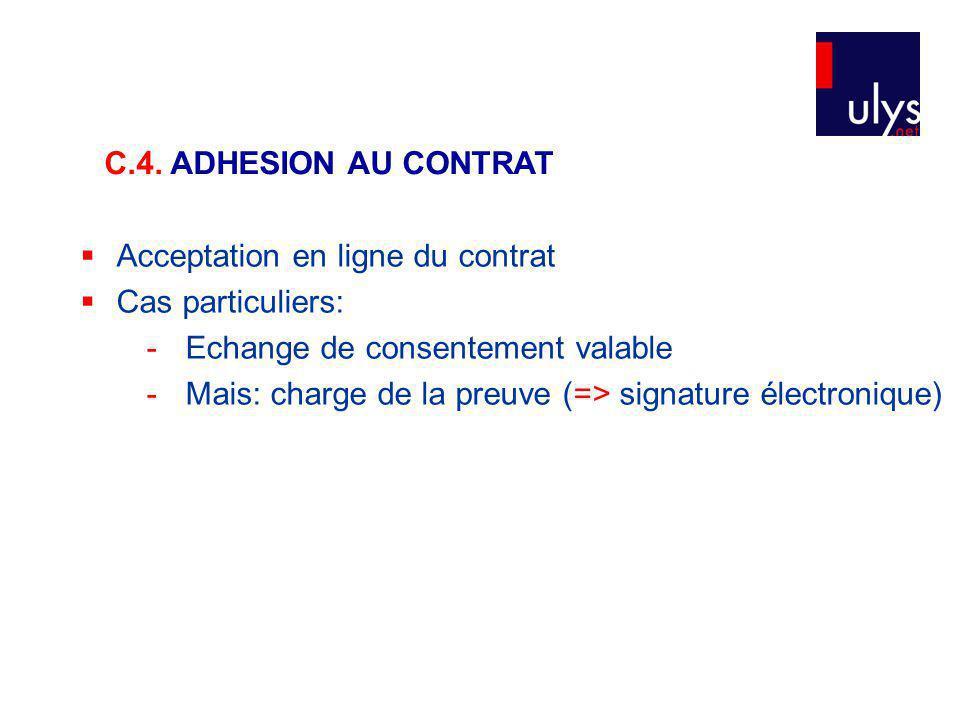 C.4. ADHESION AU CONTRAT Acceptation en ligne du contrat. Cas particuliers: - Echange de consentement valable.