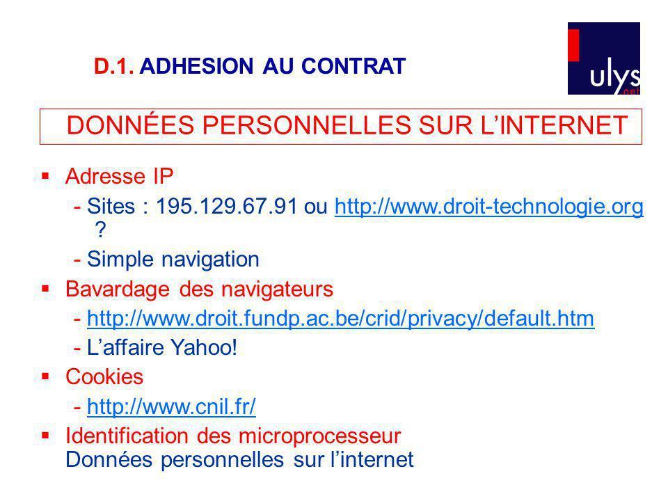 D.1. ADHESION AU CONTRAT DONNÉES PERSONNELLES SUR L'INTERNET. Adresse IP. - Sites : 195.129.67.91 ou http://www.droit-technologie.org