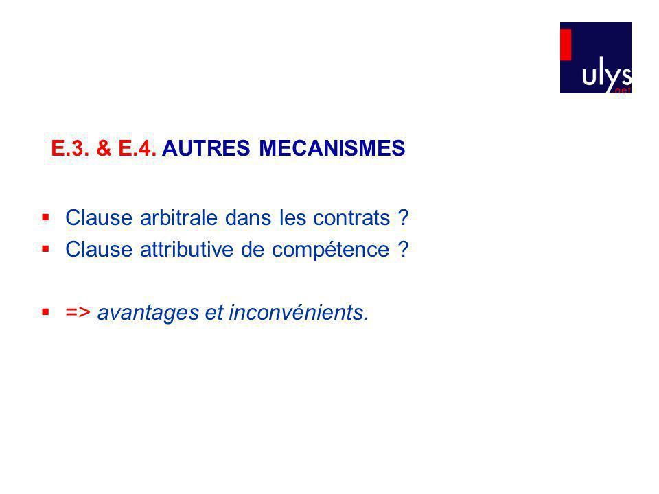 E.3. & E.4. AUTRES MECANISMES Clause arbitrale dans les contrats Clause attributive de compétence
