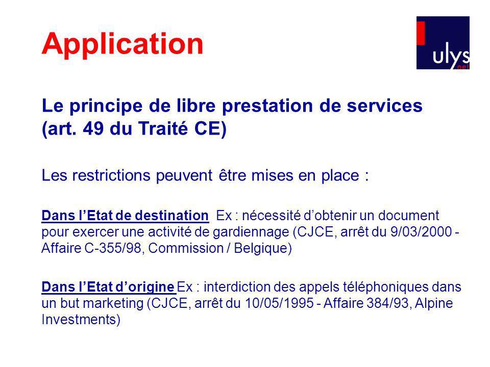 Application Le principe de libre prestation de services (art. 49 du Traité CE) Les restrictions peuvent être mises en place :
