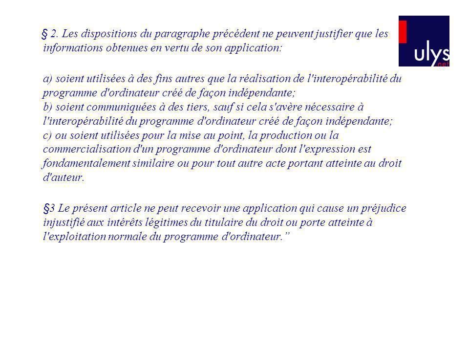 § 2. Les dispositions du paragraphe précédent ne peuvent justifier que les informations obtenues en vertu de son application: