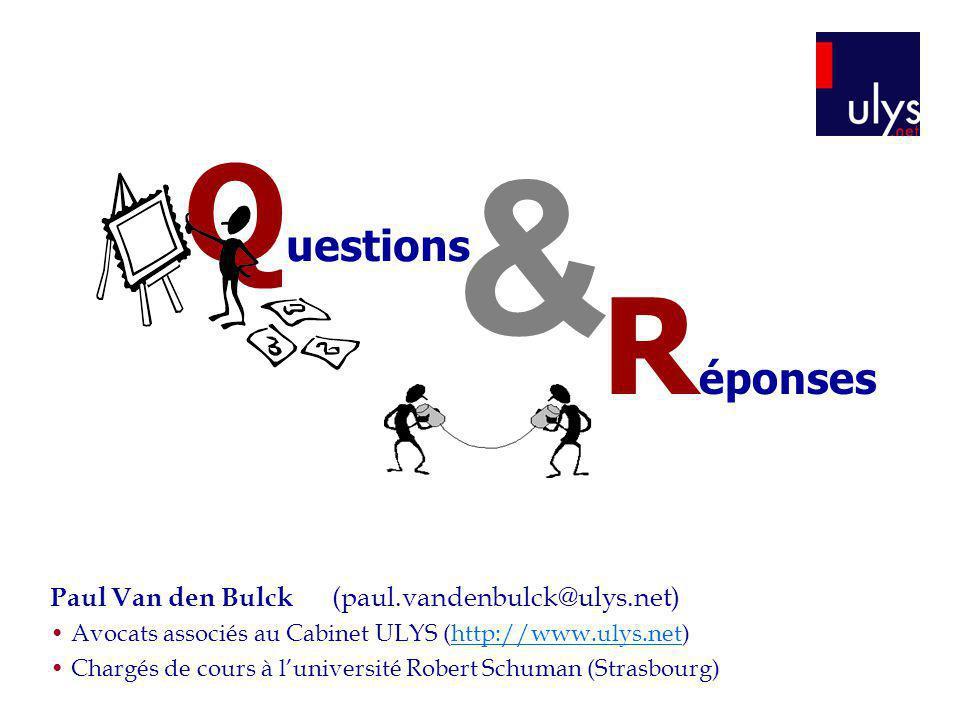 & Questions Réponses Paul Van den Bulck (paul.vandenbulck@ulys.net)