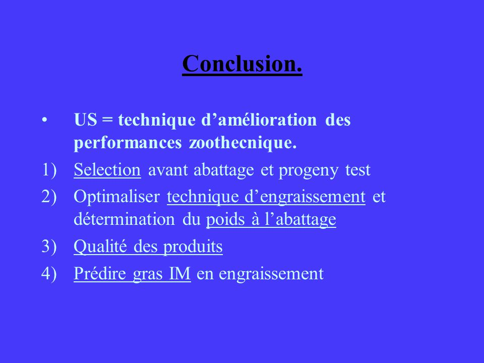 Conclusion. US = technique d'amélioration des performances zoothecnique. Selection avant abattage et progeny test.