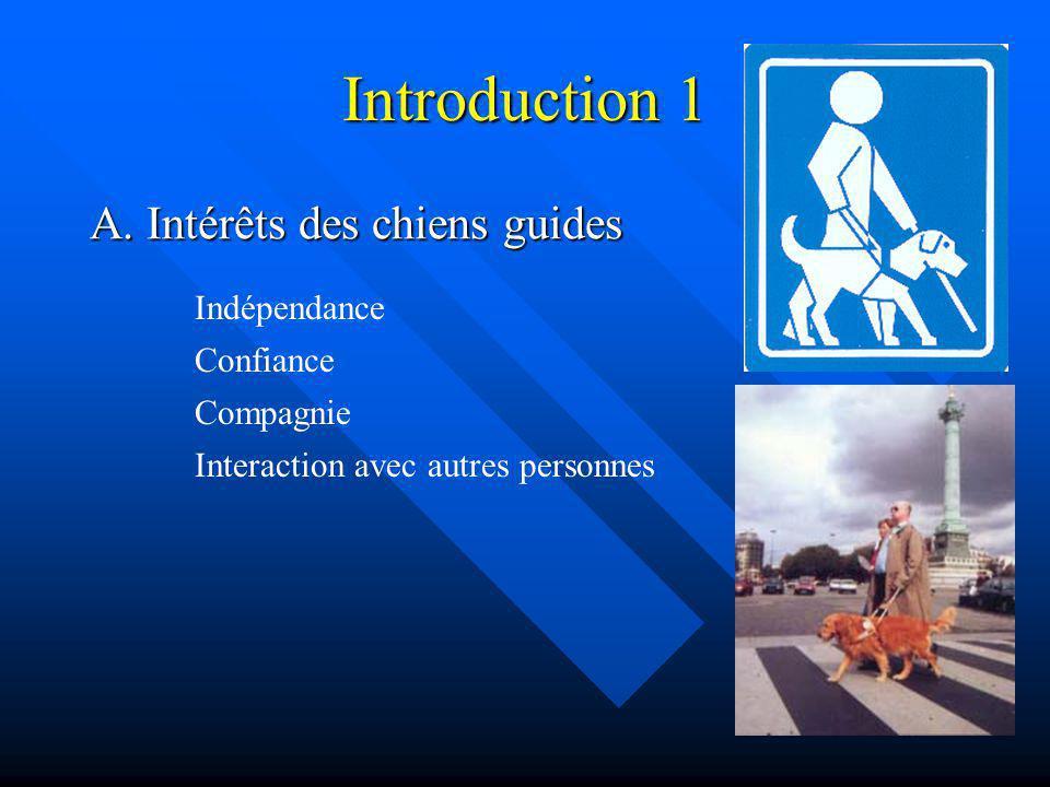 Introduction 1 A. Intérêts des chiens guides Indépendance Confiance
