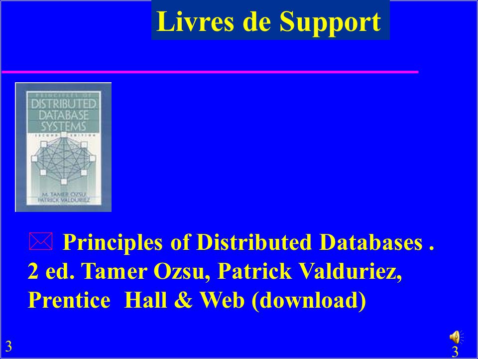 Livres de Support Principles of Distributed Databases .