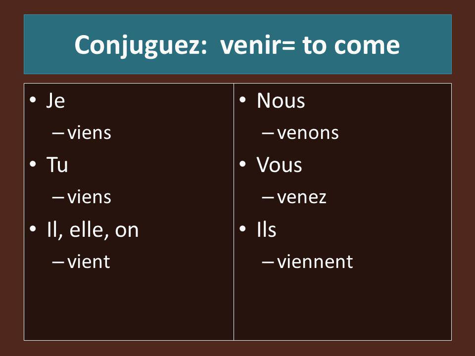 Conjuguez: venir= to come