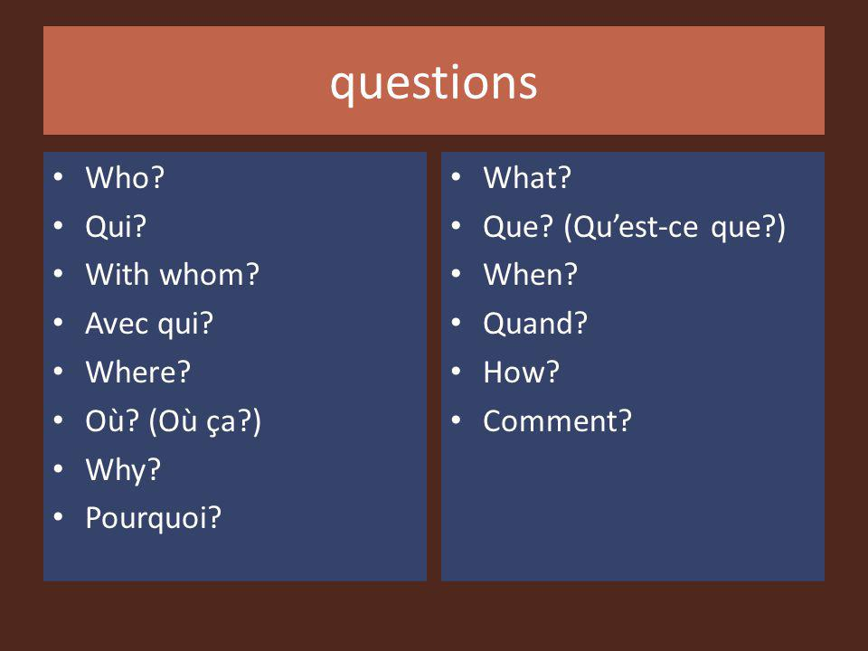 questions Who Qui With whom Avec qui Where Où (Où ça ) Why