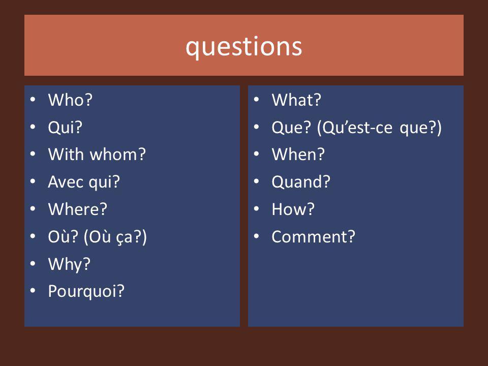 questions Who Qui With whom Avec qui Where Où (Où ça ) Why