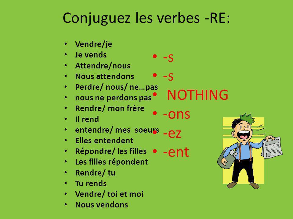 Conjuguez les verbes -RE: