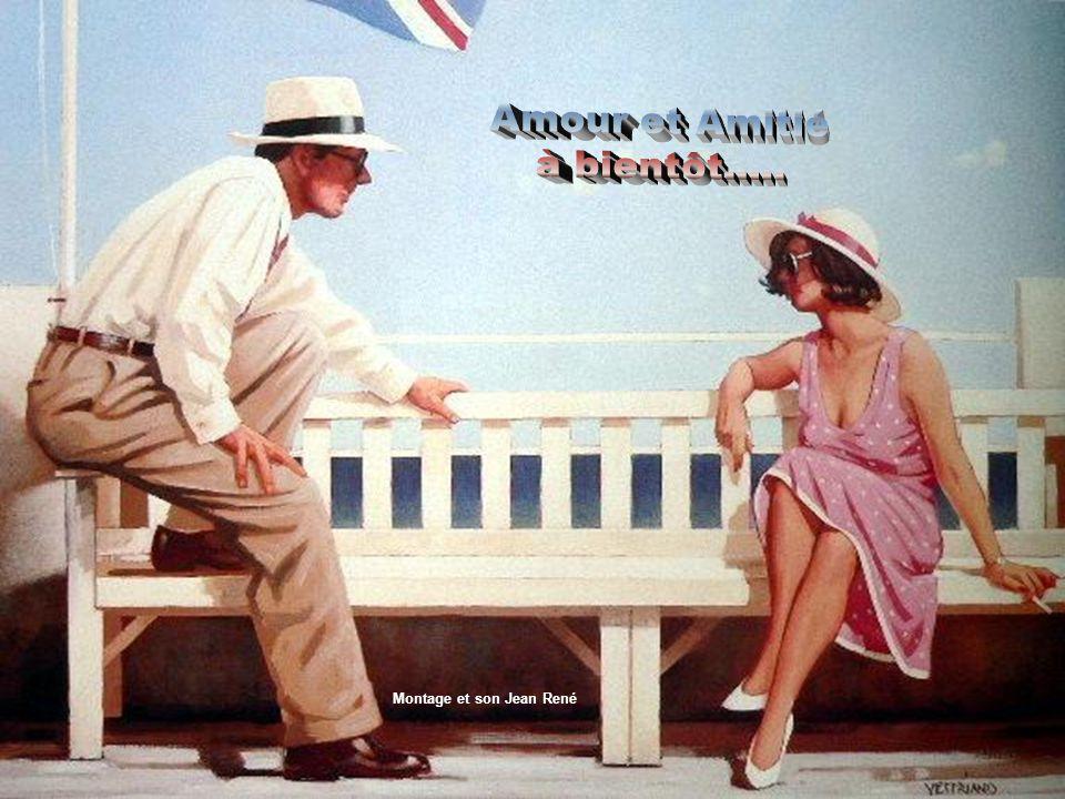 Amour et Amitié à bientôt..... Montage et son Jean René