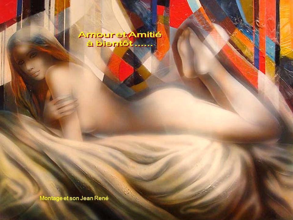Amour et Amitié à bientôt ...... Montage et son Jean René