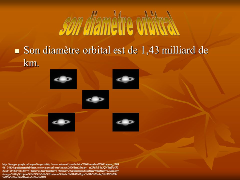 son diamètre orbitral Son diamètre orbital est de 1,43 milliard de km.