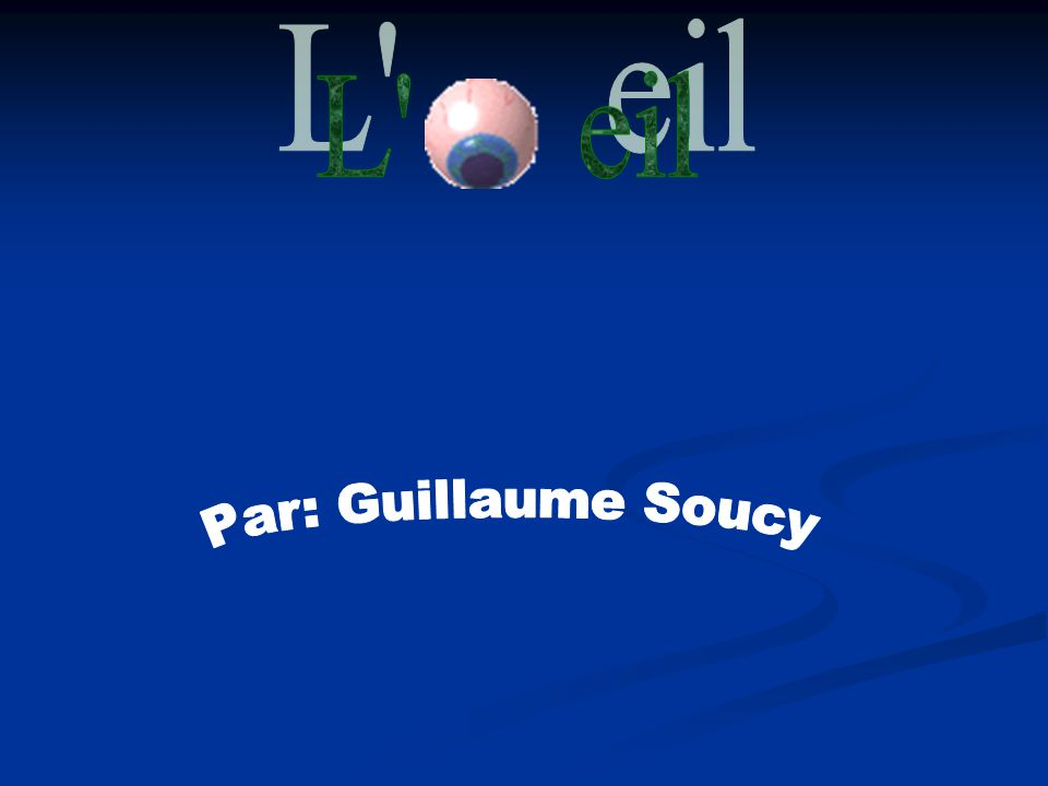 L eil Par: Guillaume Soucy
