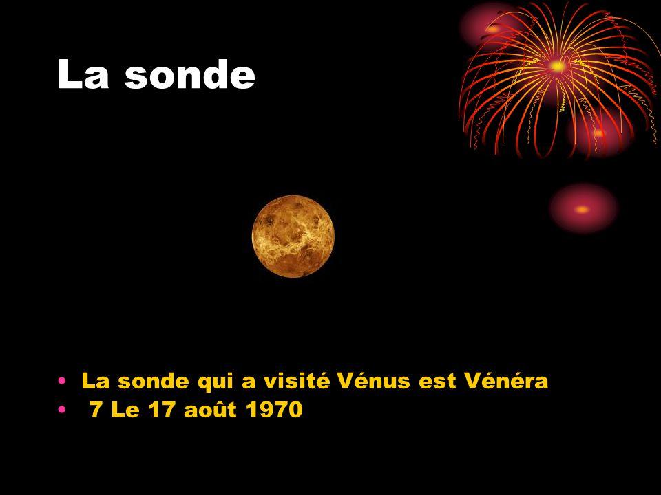 La sonde La sonde qui a visité Vénus est Vénéra 7 Le 17 août 1970