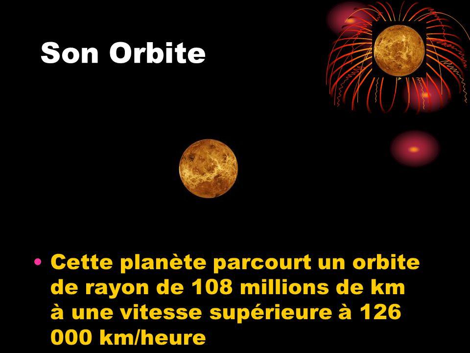 Son Orbite Cette planète parcourt un orbite de rayon de 108 millions de km à une vitesse supérieure à 126 000 km/heure.