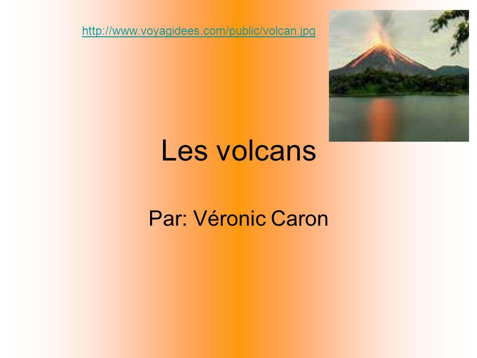 Les volcans Par: Véronic Caron