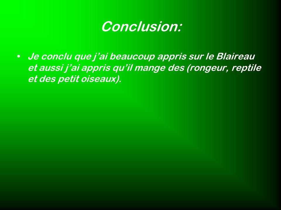 Conclusion: Je conclu que j'ai beaucoup appris sur le Blaireau et aussi j'ai appris qu'il mange des (rongeur, reptile et des petit oiseaux).