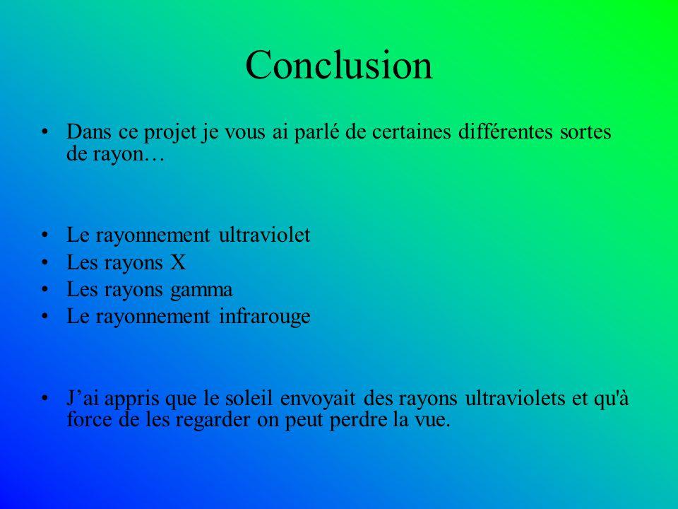 Conclusion Dans ce projet je vous ai parlé de certaines différentes sortes de rayon… Le rayonnement ultraviolet.