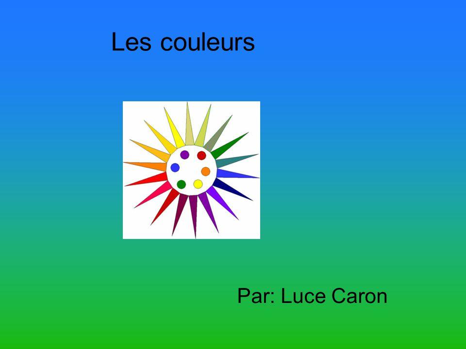 Les couleurs Par: Luce Caron