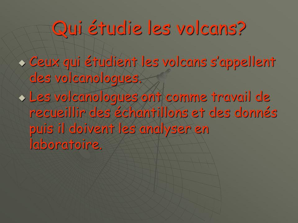 Qui étudie les volcans Ceux qui étudient les volcans s'appellent des volcanologues.