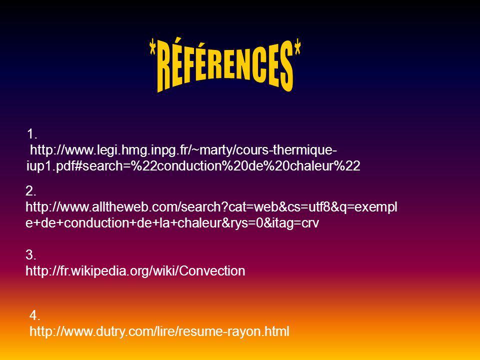 *RÉFÉRENCES* 1. http://www.legi.hmg.inpg.fr/~marty/cours-thermique-iup1.pdf#search=%22conduction%20de%20chaleur%22.