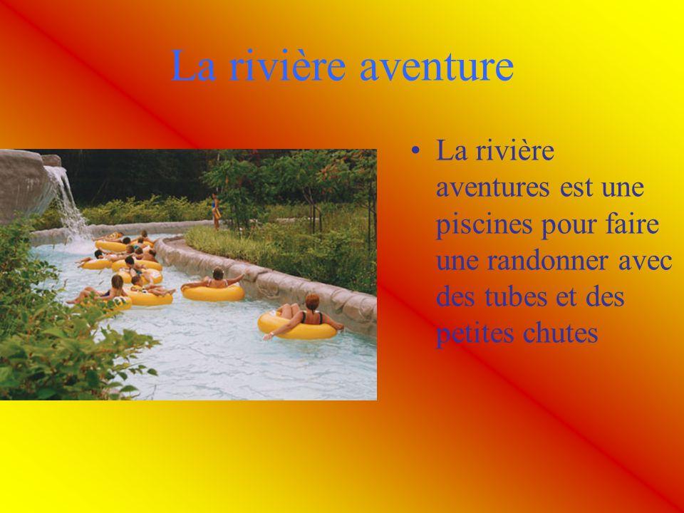 La rivière aventure La rivière aventures est une piscines pour faire une randonner avec des tubes et des petites chutes.