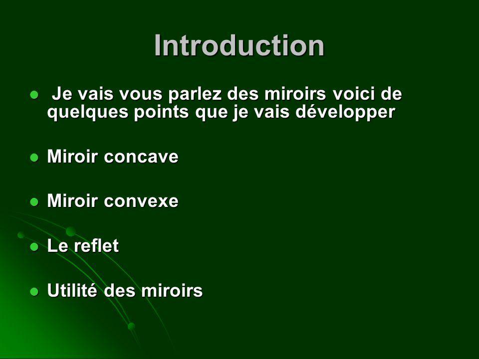 Introduction Je vais vous parlez des miroirs voici de quelques points que je vais développer. Miroir concave.