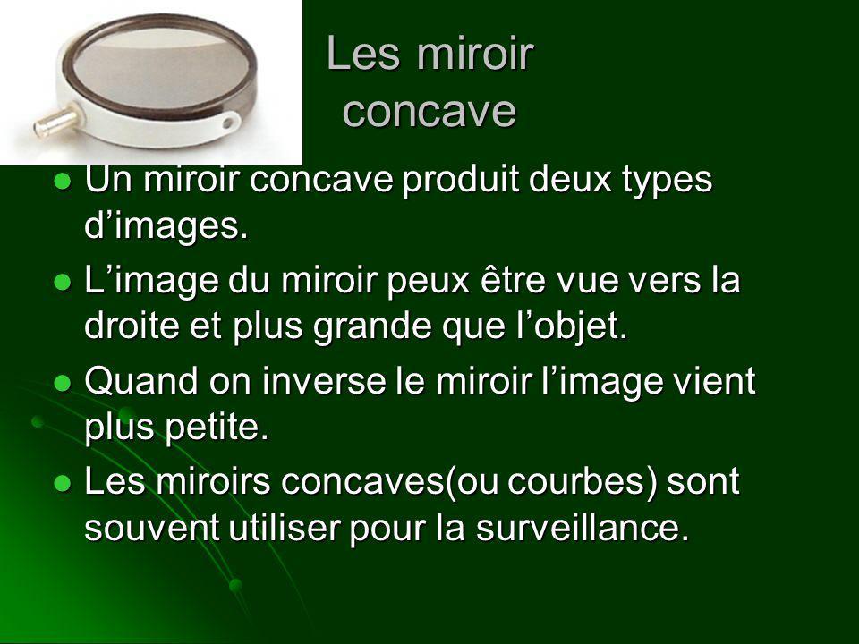 Les miroir concave Un miroir concave produit deux types d'images.