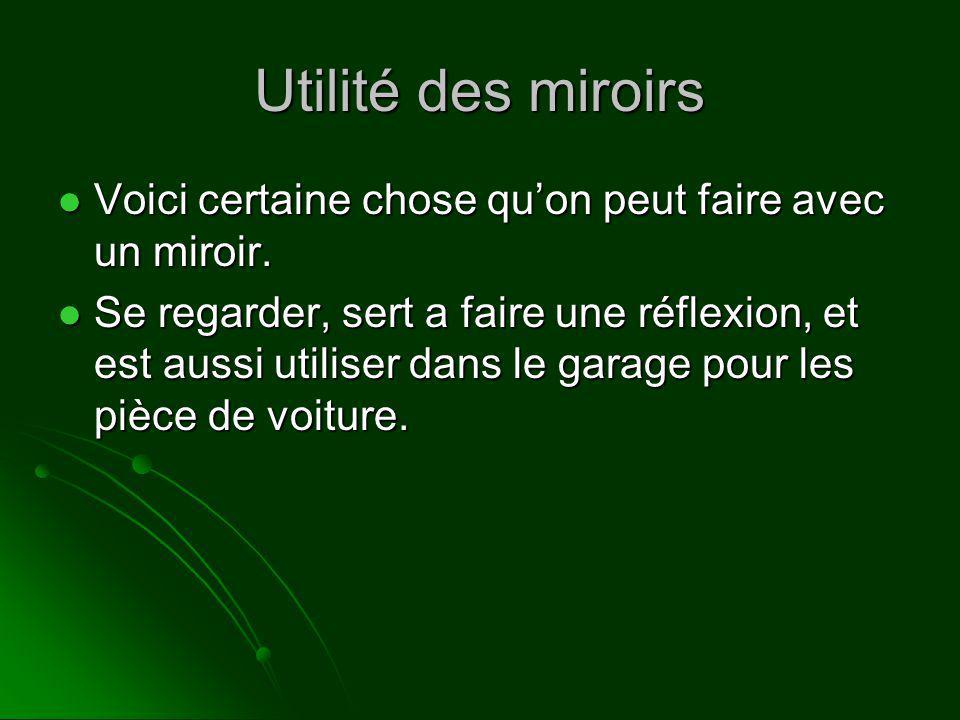 Utilité des miroirs Voici certaine chose qu'on peut faire avec un miroir.