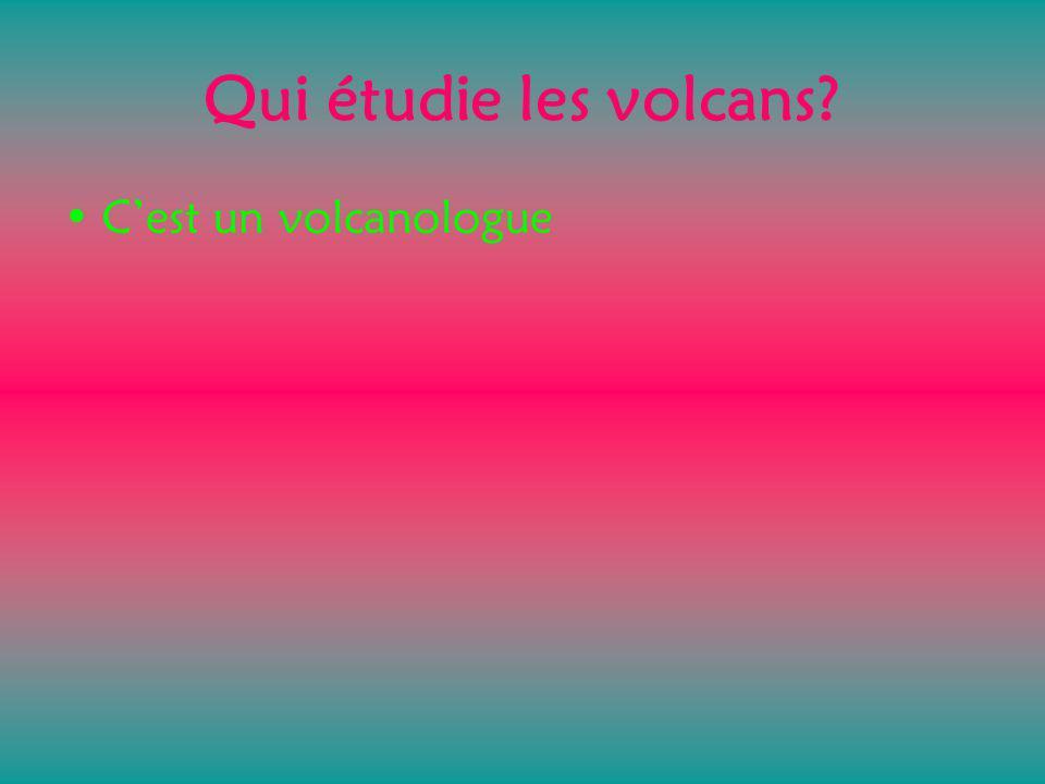 Qui étudie les volcans C'est un volcanologue