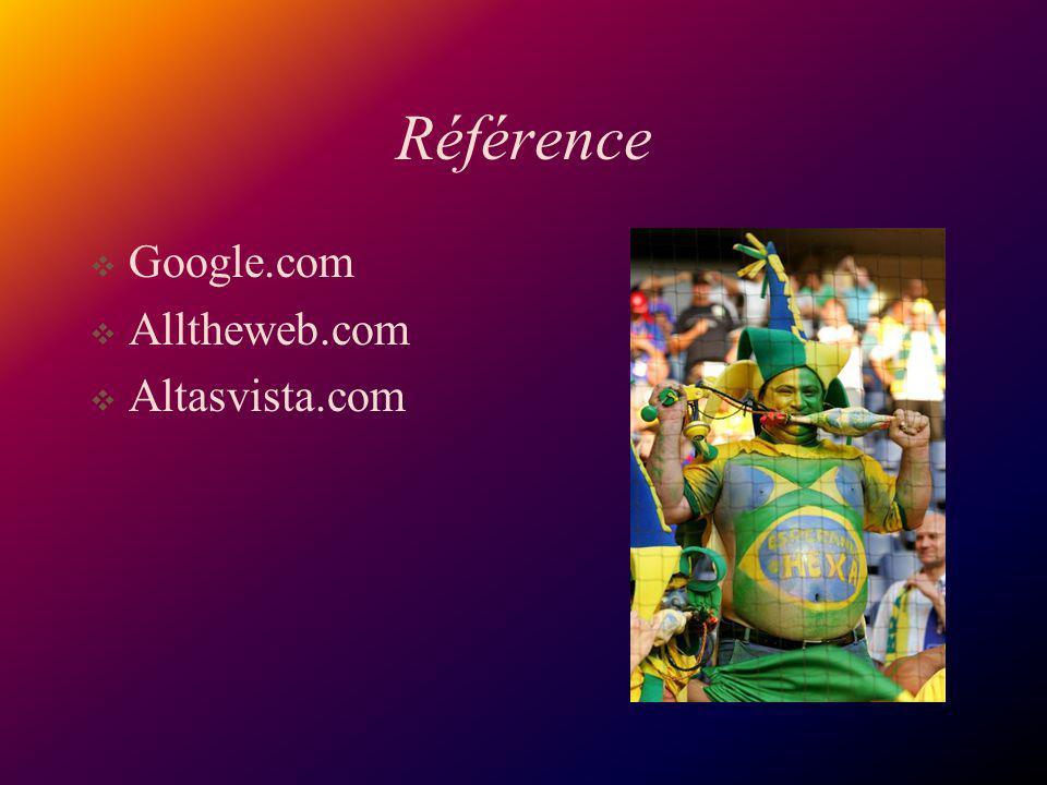 Référence Google.com Alltheweb.com Altasvista.com